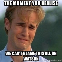 Crying Man - The moment you realise we can't blame this all on Watson