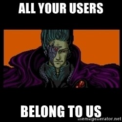 All your base are belong to us - ALL your users belong to us
