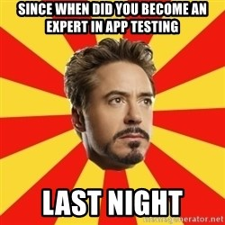 Leave it to Iron Man - since when did you become an expert in app testing last night