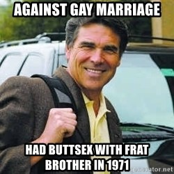 Rick Perry - against gay marriage  had buttsex with frat brother in 1971