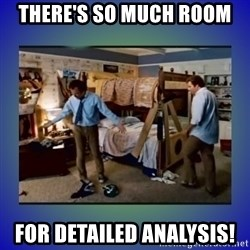 There's so much more room - THERE'S SO MUCH ROOM FOR DETAILED ANALYSIS!