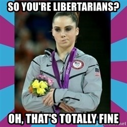 Makayla Maroney  - So You're Libertarians? Oh, that's totally fine
