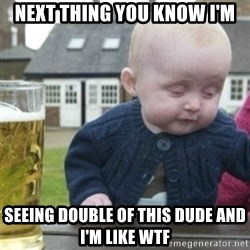 Bad Drunk Baby - Next thing you know I'm Seeing double of this dude and I'm like wtf