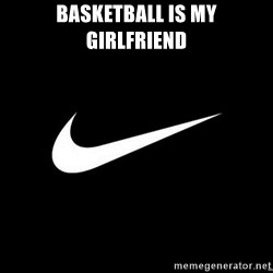 Nike swoosh - BASKETBALL IS MY GIRLFRIEND