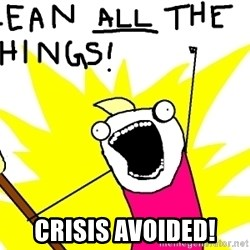 clean all the things -  CRISIS AVOIDED!
