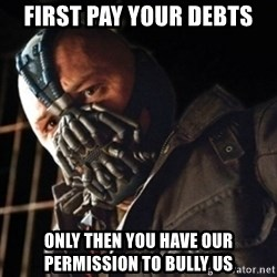 Only then you have my permission to die - First pay your debts Only then you have our permission to bully us