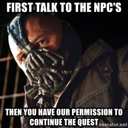 Only then you have my permission to die - First talk to the npc's Then you have our permission to continue the quest