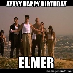 Blood in blood out - Ayyyy Happy Birthday Elmer