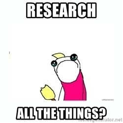 sad do all the things - RESEARCH ALL THE THINGS?