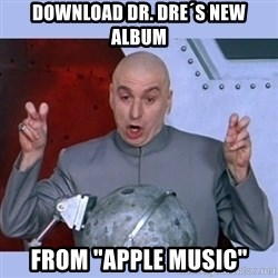 "Dr Evil meme - DOWNLOAD DR. DRE´S NEW ALBUM FROM ""APPLE MUSIC"""