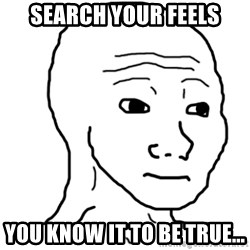 That Feel Guy - Search your feels you know it to be true...