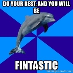 Drama Dolphin - Do your best, and you will be fintastic