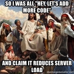 """storytime jesus - So I was all """"Hey, let's add more code"""" and claim it reduces server load"""