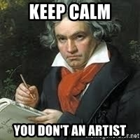 beethoven - KEEP CALM You don't an artist