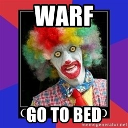 go to bed clown  - WarF GO TO BED