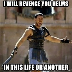 GLADIATOR - I will revenge you helms in this life or another