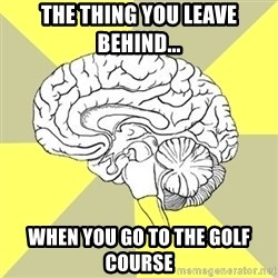 Traitor Brain - The thing you leave behind... when you go to the golf course