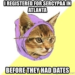 Hipster Cat - I registered for sercypaa in atlanta before they had dates