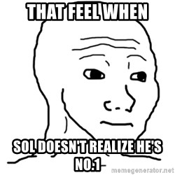 That Feel Guy - That feel when Sol doesn't realize he's No.1