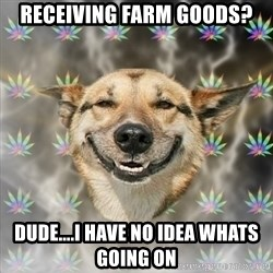 Stoner Dog - RECEIVING FARM GOODS? DUDE....I HAVE NO IDEA WHATS GOING ON