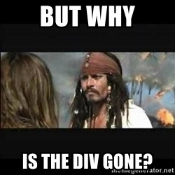 But why is the rum gone - but why is the div gone?