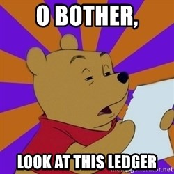 Skeptical Pooh - O Bother, look at this ledger