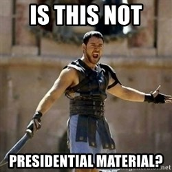 GLADIATOR - is this not  presidential material?