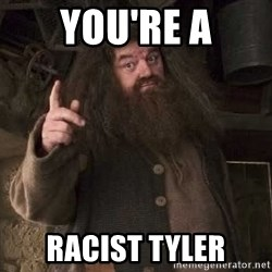 Hagrid - You're a Racist tyler