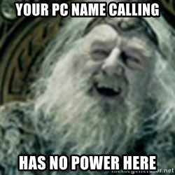 you have no power here - Your PC Name calling Has no power here