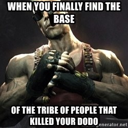 Duke Nukem Forever - when you finally find the base of the tribe of people that killed your dodo