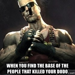 Duke Nukem Forever -  When you find the base of the people that killed your dodo