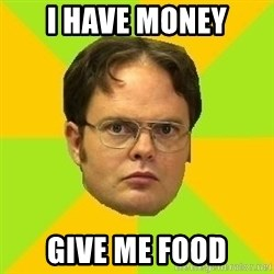 Courage Dwight - i have money give me food