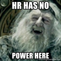 you have no power here - HR HAS no  power here