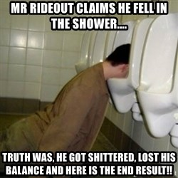 drunk meme - Mr Rideout claims he fell in the shower.... Truth was, he got shittered, lost his balance and here is the end result!!