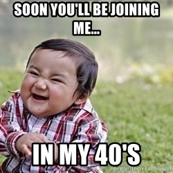 evil asian plotting baby - Soon you'll be joining me... in my 40's