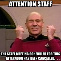 Jean Luc Picard Full of Win - No Text - Attention Staff The Staff meeting scheduled for this afternoon has been cancelled.