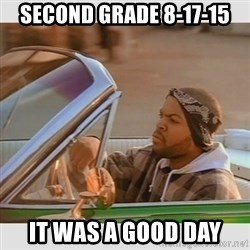 Ice Cube Good Day - SECOND GRADE 8-17-15 IT WAS A GOOD DAY