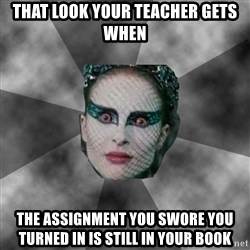 Black Swan Eyes - That look your teacher gets when the assignment you swore you turned in is still in your book