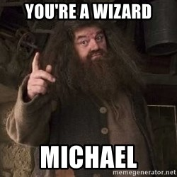 Hagrid - You're a Wizard Michael
