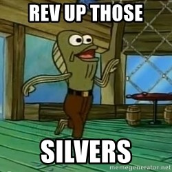 Rev Up Those Fryers - REV UP THOSE SILVERS
