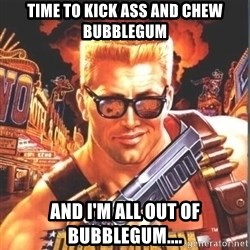 Duke Nukem Forever - Time to kick ass and chew bubblegum and I'm all out of bubblegum....