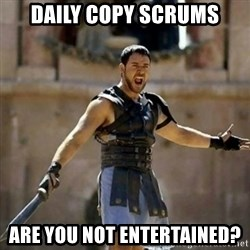 GLADIATOR - Daily Copy Scrums Are you not entertained?
