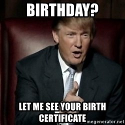 Donald Trump - Birthday? Let me see your birth certificate