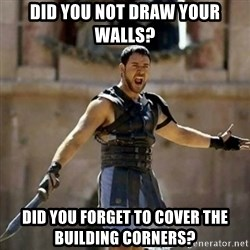 GLADIATOR - Did you not draw your walls? Did you forget to cover the building corners?
