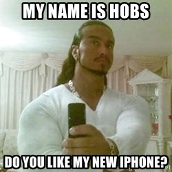 Guido Jesus - My name is hobs do you like my new iphone?