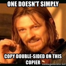 one doesn't simply - One Doesn't Simply Copy Double-Sided on This Copier