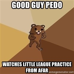 Pedo Bear From Beyond - Good Guy Pedo Watches Little League Practice from afar