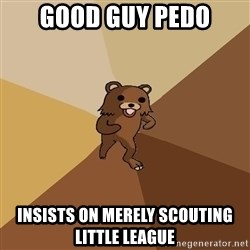 Pedo Bear From Beyond - GOOD GUY PEDO insists on merely scouting little league
