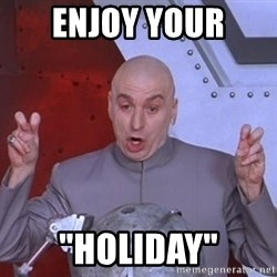 """Dr. Evil Air Quotes - Enjoy your """"holiday"""""""