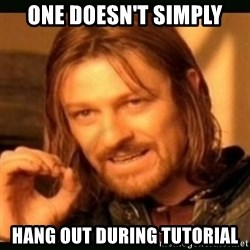 one doesn't simply - One doesn't simply Hang out during tutorial